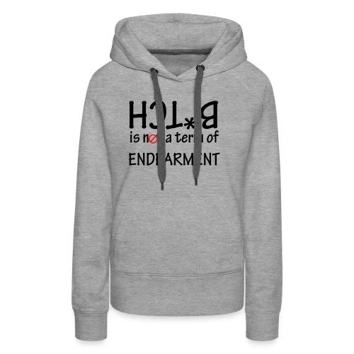 B*tch is not a term of Endearment - Black font - Women's Premium Hoodie