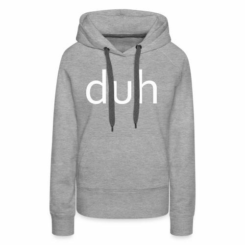 White Duh - Women's Premium Hoodie