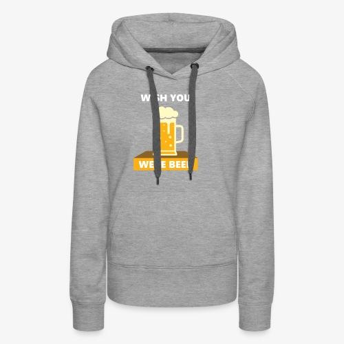wish you were beer - Women's Premium Hoodie