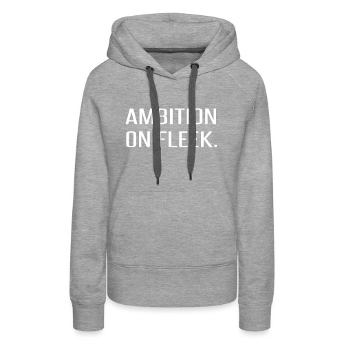 Ambition on FLEEK - Women's Premium Hoodie