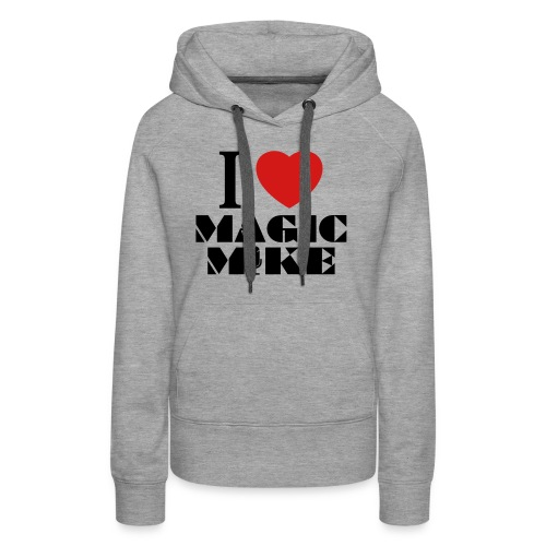 I Heart Magic Mike T-Shirt - Women's Premium Hoodie