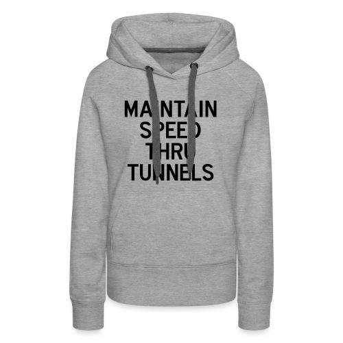 Maintain Speed Thru Tunnels (Black) - Women's Premium Hoodie