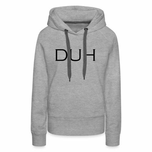 Upper Case Duh - Women's Premium Hoodie