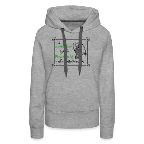 A Bartender is a Pharmacist with Limited Inventory - Women's Premium Hoodie
