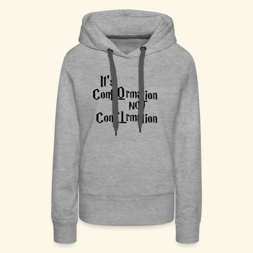 It's ConfOrmation, not ConfIrmation - Women's Premium Hoodie