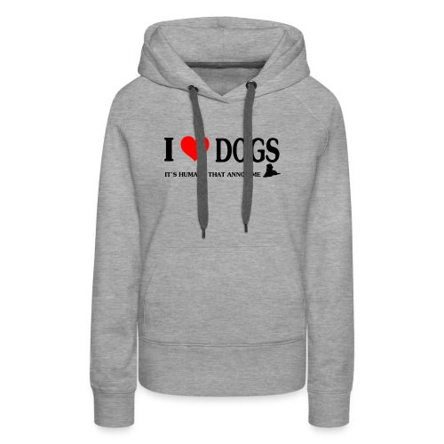 i love dogs - It's humans that annoy me - Women's Premium Hoodie