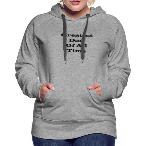 Greatest Dad Of All Time bk - Women's Premium Hoodie