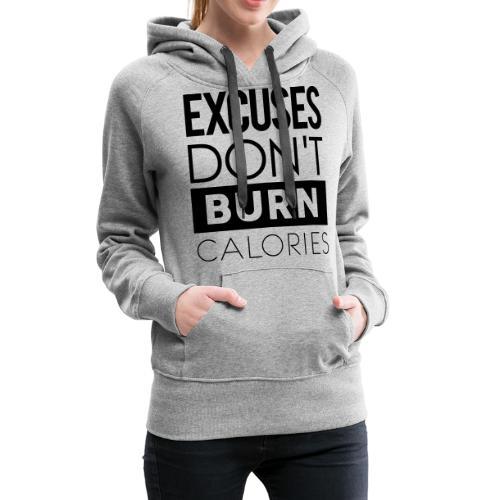 Excuses Don't Burn Calories - Women's Premium Hoodie