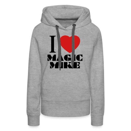 I Love Magic Mike T-Shirt - Women's Premium Hoodie