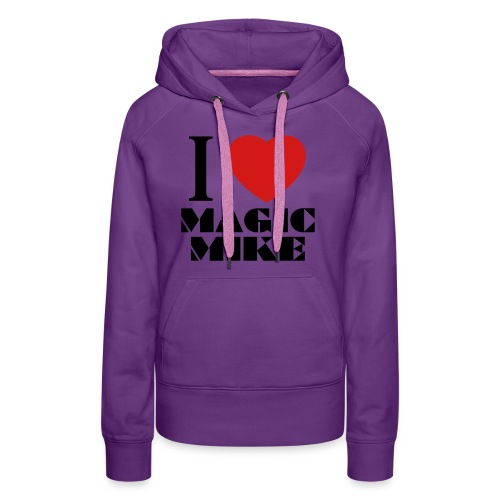 I Love Magic Mike T-Shirt - Women's Premium Hoodie