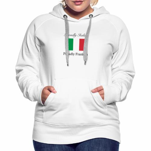 Proudly Italian, Proudly Franklin - Women's Premium Hoodie