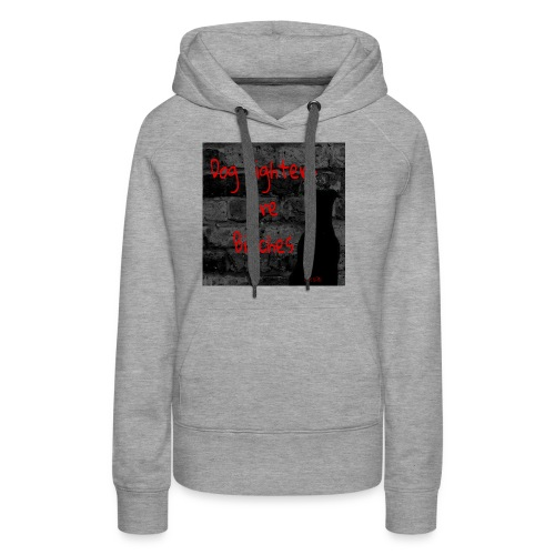 Dog Fighters are Bitches wall - Women's Premium Hoodie