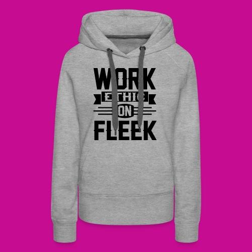 Work Ethic On Fleek - Women's Premium Hoodie