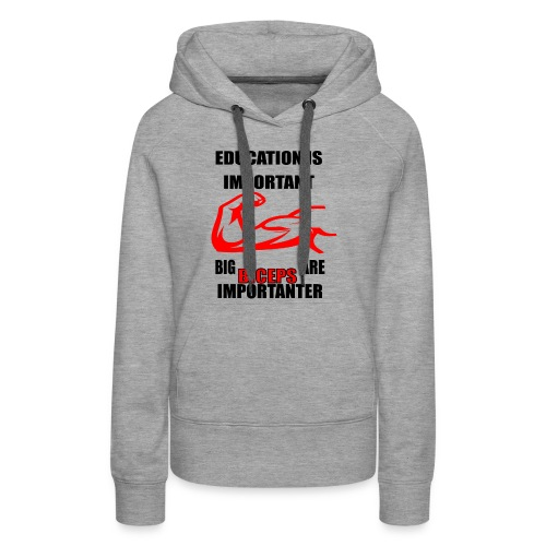 Education is important, big biceps are important - Women's Premium Hoodie