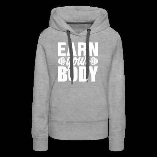Earn your body - Women's Premium Hoodie