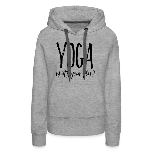 yoga what's your plan - Women's Premium Hoodie