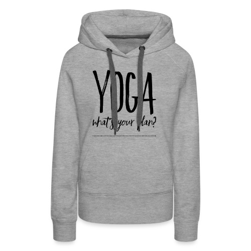 yoga what's your plan - Women's Premium Hoodie