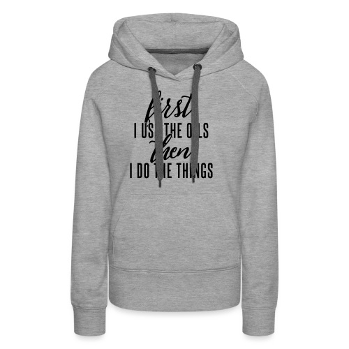 First Oils Then Things - Women's Premium Hoodie