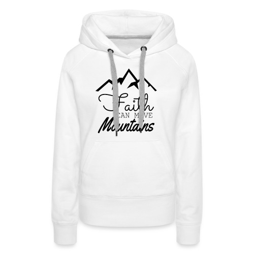 Faith Can Move Mountains - Women's Premium Hoodie