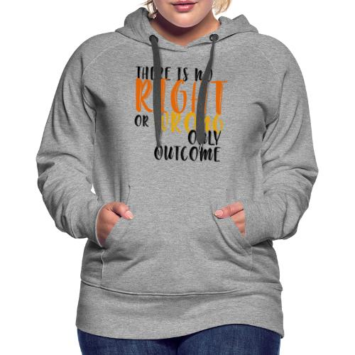 Right or Wrong - Women's Premium Hoodie
