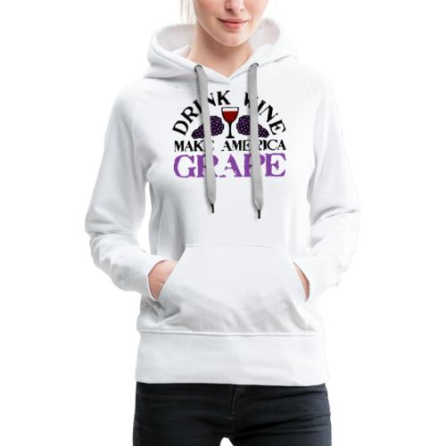 Drink Wine. Make America Grape. - Women's Premium Hoodie