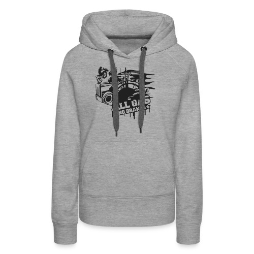 All Gas no Brakes - Women's Premium Hoodie