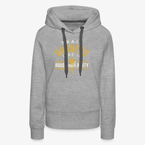 Trail Runners Like It Rough & Dirty - Women's Premium Hoodie