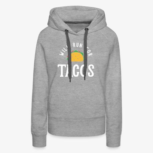 Will Run For Tacos - Women's Premium Hoodie