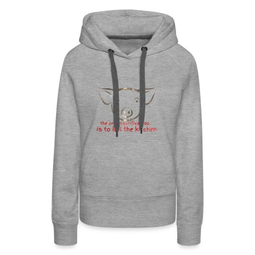 Sacrifice the kitchen - Women's Premium Hoodie