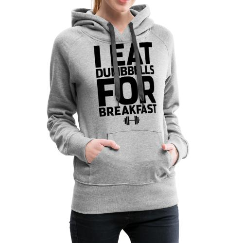 I Eat Dumbbells Gym Motivation - Women's Premium Hoodie