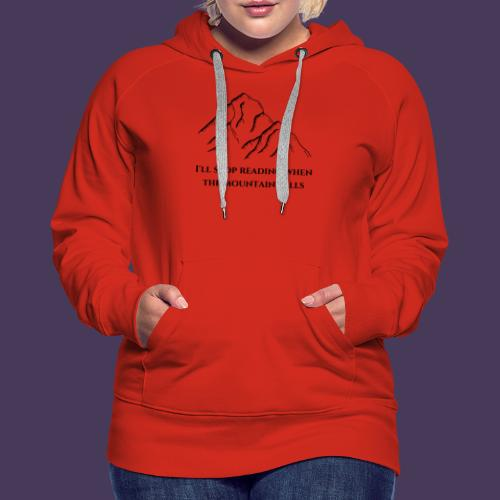 I'll stop reading when the mountain falls - Women's Premium Hoodie