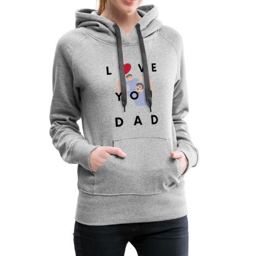 Love you dad t-shirt - Women's Premium Hoodie