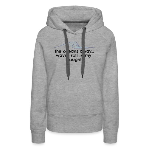 WAVES ROLL IN MY THOUGHTS - Women's Premium Hoodie