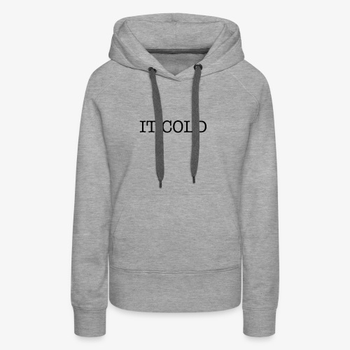 IT COLD - Women's Premium Hoodie