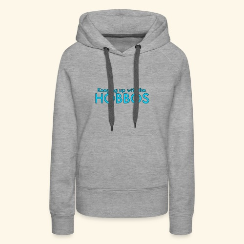 KEEPING UP WITH THE HOBBOS   OFFICIAL DESIGN - Women's Premium Hoodie