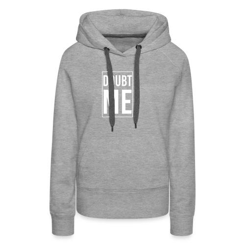 DOUBT ME T-SHIRT - Women's Premium Hoodie