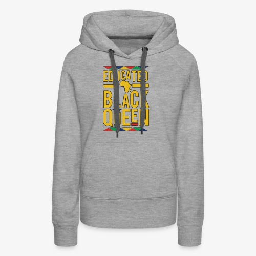 Dashiki Educated BLACK Queen - Women's Premium Hoodie