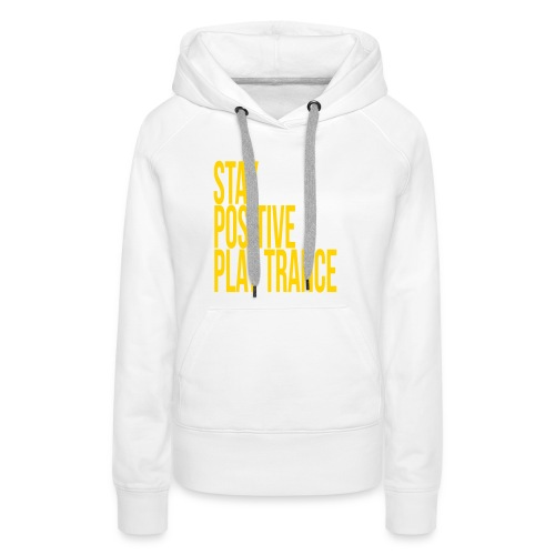 Stay positive play trance - Women's Premium Hoodie