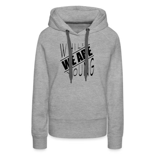 While we are young - Women's Premium Hoodie