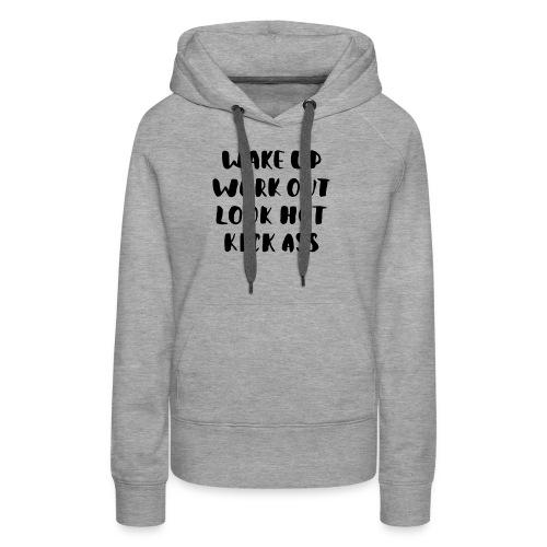 Wake up work out look hot kick ass - Women's Premium Hoodie