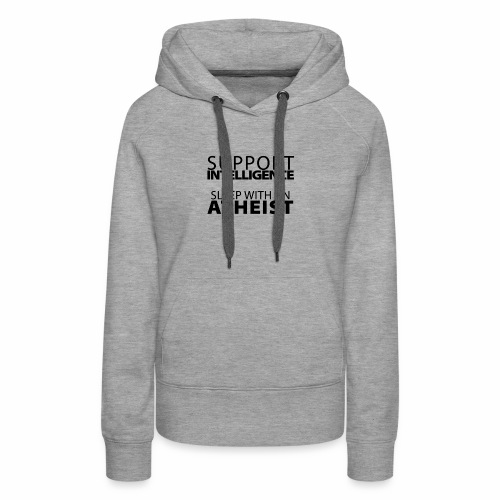 Support Intelligence, Sleep with Atheists - Women's Premium Hoodie