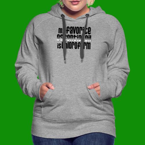 Chloroform - My Favorite Essential Oil - Women's Premium Hoodie
