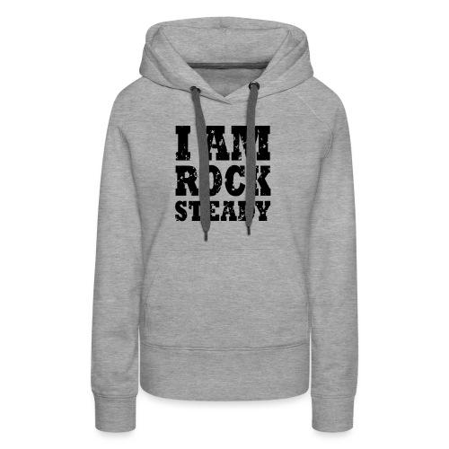 WPC I Am Rock Steady T sh - Women's Premium Hoodie