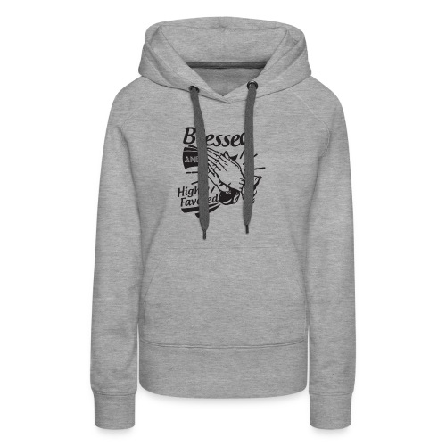 Blessed And Highly Favored - Women's Premium Hoodie