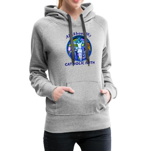 All About My Catholic Faith - Women's Premium Hoodie