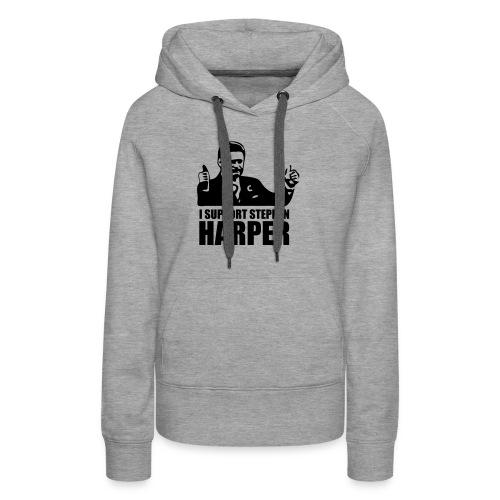 I Support Stephen Harper - Women's Premium Hoodie