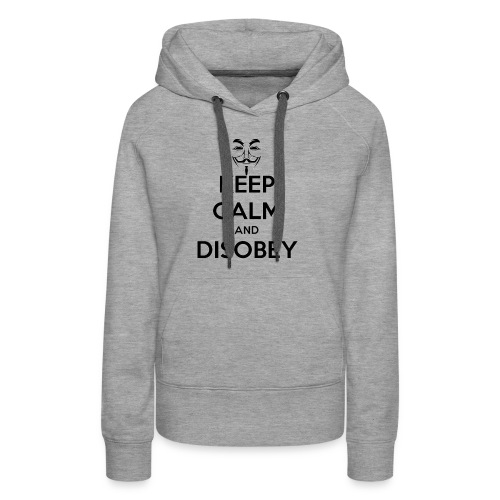 Anonymous Keep Calm And Disobey Thick - Women's Premium Hoodie
