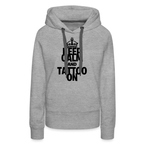 Keep Calm and Tattoo On vector - Women's Premium Hoodie