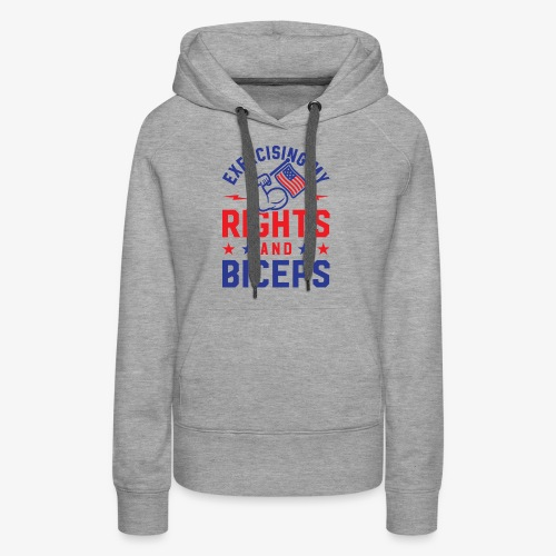 Exercising My Rights And Biceps - Women's Premium Hoodie