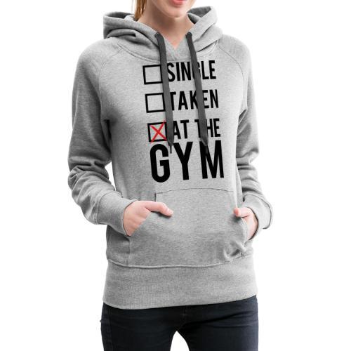 Single, taken, At The Gym - Women's Premium Hoodie
